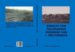 Einsatz von Feldbahnen während des I. Weltkriegs von Bayer,  Michael