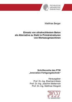 Einsatz von ultrahochfestem Beton als Alternative zu Stahl in Primärstrukturen von Werkzeugmaschinen von Berger,  Matthias