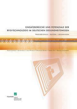 Einsatzbereiche und Potenziale der RFID-Technologie im deutschen Gesundheitswesen. von Deiters,  Wolfgang, Gaßner,  Katrin, Kaltenborn,  Rossitza, Koch,  Oliver, Ritz,  Andrea, Weigelin,  Lena