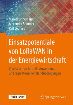 Einsatzpotentiale von LoRaWAN in der Energiewirtschaft von Leufkes,  Ralf, Linnemann,  Marcel, Sommer,  Alexander