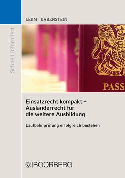 Einsatzrecht kompakt – Ausländerrecht für die weitere Ausbildung von Lerm,  Patrick, Rabenstein,  Astrid