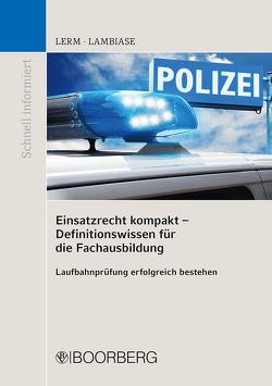 Einsatzrecht kompakt – Definitionswissen für die Fachausbildung von Lambiase,  Dominik, Lerm,  Patrick