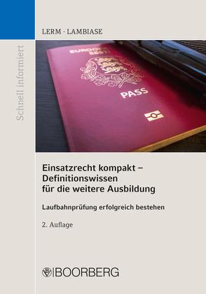 Einsatzrecht kompakt – Definitionswissen für die weitere Ausbildung von Lambiase,  Dominik, Lerm,  Patrick