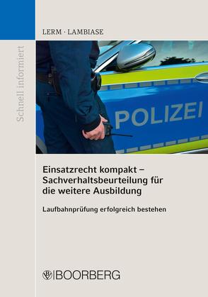 Einsatzrecht kompakt – Sachverhaltsbeurteilung für die weitere Ausbildung von Lambiase,  Dominik, Lerm,  Patrick