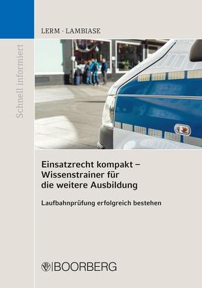 Einsatzrecht kompakt – Wissenstrainer für die weitere Ausbildung von Lambiase,  Dominik, Lerm,  Patrick