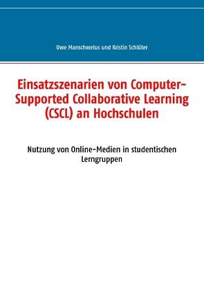 Einsatzszenarien von Computer-Supported Collaborative Learning (CSCL) an Hochschulen von Manschwetus,  Uwe, Schlüter,  Kristin