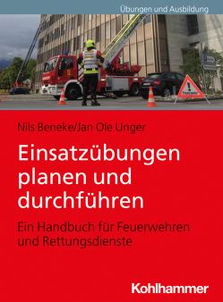 Einsatzübungen planen und durchführen von Beneke,  Nils, Unger,  Jan Ole