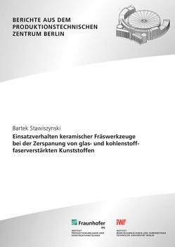 Einsatzverhalten keramischer Fräswerkzeuge bei der Zerspanung von glas- und kohlenstofffaserverstärkten Kunststoffen. von Stawiszynski,  Bartek, Uhlmann,  Eckart