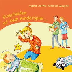 Einschlafen ist kein Kinderspiel … von Gerke,  Majka, Wagner,  Wiltrud