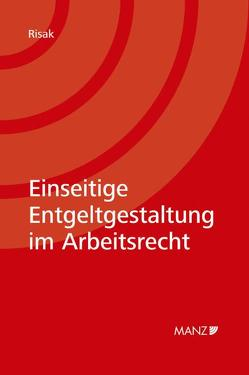 Einseitige Entgeltgestaltung im Arbeitsrecht von Risak,  Martin E.