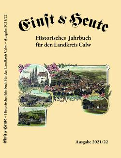 Einst & Heute – Historisches Jahrbuch für den Landkreis Calw – Ausgabe 2021/22 von Ackermann,  Franz