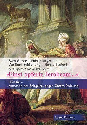 """""""Einst opferte Jerobeam…"""" von Grosse,  Sven, Mayer,  Rainer, Schlichting,  Wolfhart, Seubert,  Harald, Spaeth,  Andreas"""