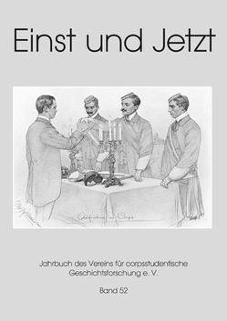 Einst und Jetzt. Jahrbuch des Vereins für Corpsstudentische Geschichtsforschung e.V. / Einst und Jetzt, Band 52