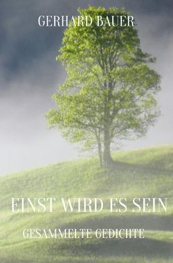EINST WIRD ES SEIN von Bauer,  Gerhard