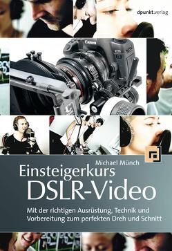 Einsteigerkurs DSLR-Video von Münch,  Michael