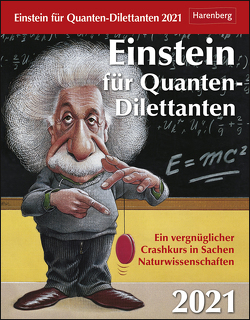 Einstein für Quanten-Dilettanten Kalender 2021 von Harenberg, Lingenhöhl,  Daniel, Trösch,  Thomas