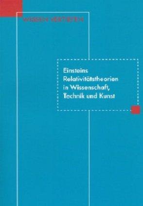 Einsteins Relativitätstheorien in Wissenschaft, Technik und Kunst