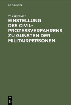Einstellung des Civilprozeßverfahrens zu Gunsten der Militairpersonen von Endemann,  W.