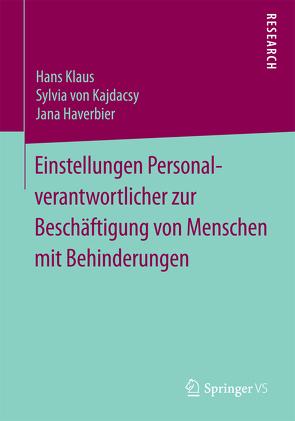 Einstellungen Personalverantwortlicher zur Beschäftigung von Menschen mit Behinderungen von Haverbier,  Jana, Klaus,  Hans, von Kajdacsy,  Sylvia