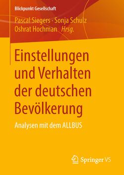 Einstellungen und Verhalten der deutschen Bevölkerung von Hochman,  Oshrat, Schulz,  Sonja, Siegers,  Pascal