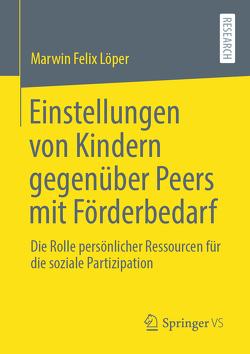 Einstellungen von Kindern gegenüber Peers mit Förderbedarf von Löper,  Marwin Felix
