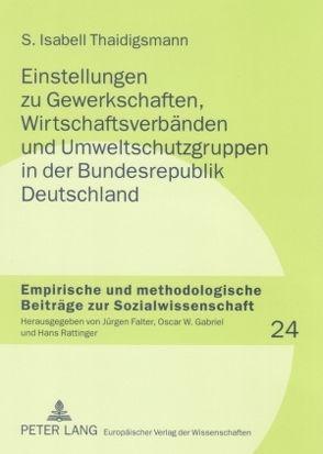 Einstellungen zu Gewerkschaften, Wirtschaftsverbänden und Umweltschutzgruppen in der Bundesrepublik Deutschland von Thaidigsmann,  S. Isabell