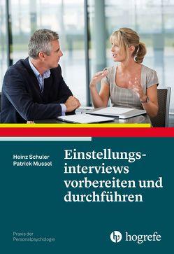 Einstellungsinterviews vorbereiten und durchführen von Mussel,  Patrick, Schuler,  Heinz