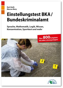 Einstellungstest BKA / Bundeskriminalamt von Guth,  Kurt, Mery,  Marcus