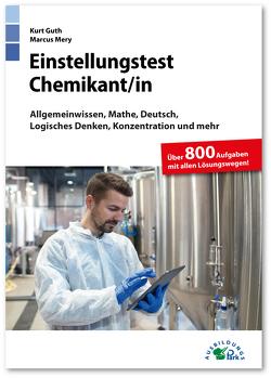Einstellungstest Chemikant / Chemikantin von Guth,  Kurt, Mery,  Marcus