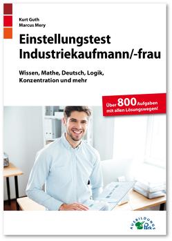 Einstellungstest Industriekaufmann / Industriekauffrau von Guth,  Kurt, Mery,  Marcus