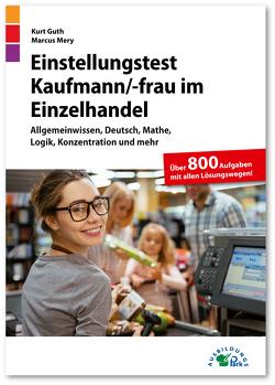 Einstellungstest Kaufmann / Kauffrau im Einzelhandel von Guth,  Kurt, Mery,  Marcus