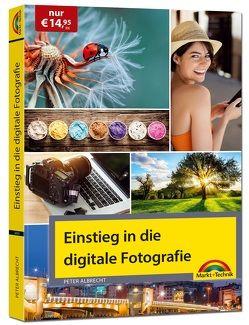 Einstieg in die digitale Fotografie – Ihr Weg zu perfekten Foto Aufnahmen von Albrecht,  Peter