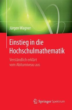 Einstieg in die Hochschulmathematik von Wagner,  Jürgen