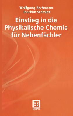 Einstieg in die Physikalische Chemie für Nebenfächler von Bechmann,  Wolfgang, Schmidt,  Joachim