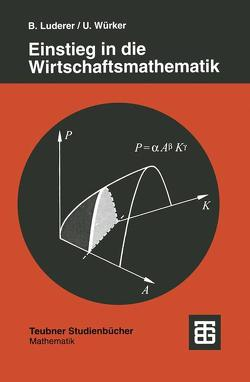 Einstieg in die Wirtschaftsmathematik von Luderer,  Bernd, Würker,  Uwe