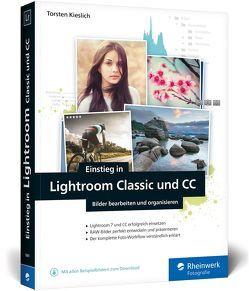 Einstieg in Lightroom Classic und CC von Kieslich,  Torsten