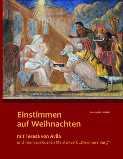 """Einstimmen auf Weihnachten mit Teresa von Ávila und ihrem spirituellen Meisterwerk """"Die innere Burg"""" von Gostelli,  Jeanette"""