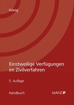 Einstweilige Verfügungen im Zivilverfahren von König,  Bernhard