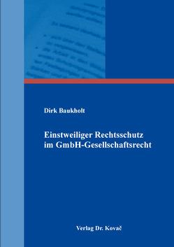 Einstweiliger Rechtsschutz im GmbH-Gesellschaftsrecht von Baukholt,  Dirk