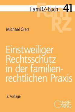 Einstweiliger Rechtsschutz in der familienrechtlichen Praxis von Giers,  Michael