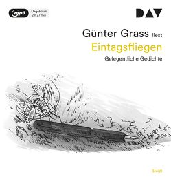 Eintagsfliegen. Gelegentliche Gedichte von Grass,  Günter, Kogel,  Jörg-Dieter
