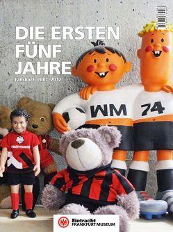 Eintracht Frankfurt Museum: Die ersten fünf Jahre von Geiger,  Pia, Hoffmann,  Axel, Knecht,  Sebastian, König,  Frauke, Schulz,  Rüdiger