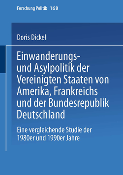 Einwanderungs- und Asylpolitik der Vereinigten Staaten von Amerika, Frankreichs und der Bundesrepublik Deutschland von Dickel,  Doris