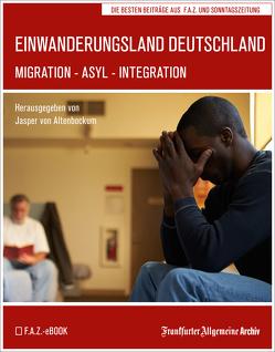 Einwanderungsland Deutschland von Altenbockum,  Jasper von, Frankfurter Allgemeine Archiv, Trötscher,  Hans Peter