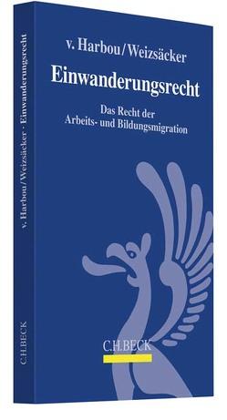 Einwanderungsrecht – Das Recht der Arbeits- und Bildungsmigration von Harbou,  Frederik, Weizsäcker,  Esther