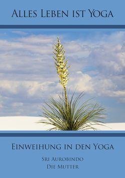 Einweihung in den Yoga von Aurobindo,  Sri, Mutter,  Die (d.i. Mira Alfassa)