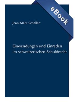 Einwendungen und Einreden im schweizerischen Schuldrecht von Schaller,  Jean-Marc