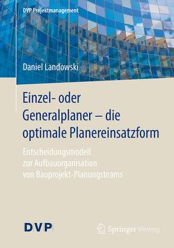 Einzel- oder Generalplaner – die optimale Planereinsatzform von Landowski,  Daniel