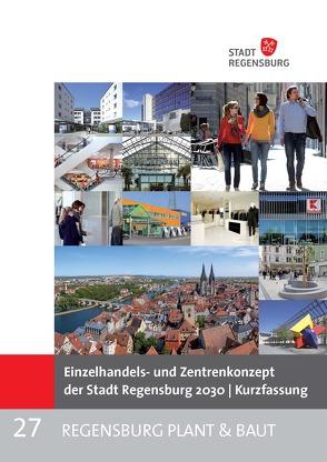 Einzelhandels- und Zentrenkonzept der Stadt Regensburg 2030 | Kurzfassung von Schellenberger,  Alexandra, Sedlmeier,  Anton