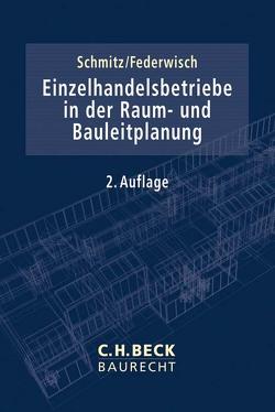 Einzelhandelsbetriebe in der Raum- und Bauleitplanung von Federwisch,  Christof, Schmitz,  Holger
